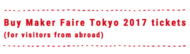 Buy Maker Faire Tokyo 2017 tickets (for visitors from abroad)